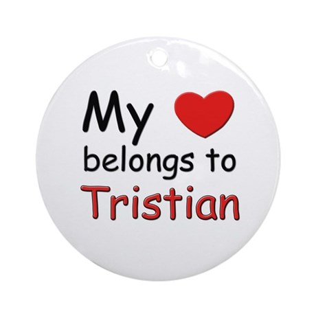 My heart belongs to tristian Ornament (Round)