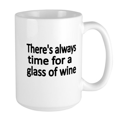 Theres always time for a glass of wine Mugs