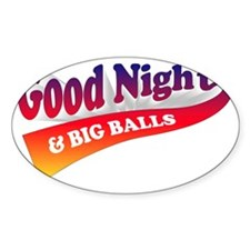Good Night Big Balls Sticker (Oval)