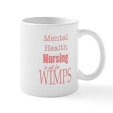 Mental Health Nursing is not for Wimps! Mug