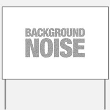 I am just background noise Yard Sign