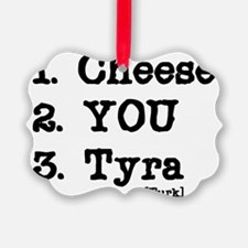 cheese-tyra Ornament