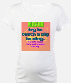 NEVER try to teach a pig to sing Shirt