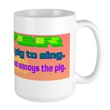 NEVER try to teach a pig to sing(bumper Mug