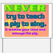 NEVER try to teach a pig to sing(large f Yard Sign