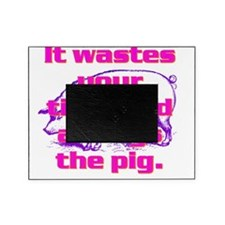 NEVER try to teach a pig to sing(rea Picture Frame