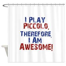 I Play Piccolo Shower Curtain
