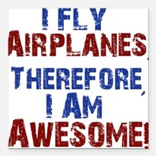 """I fly airplanes Square Car Magnet 3"""" x 3"""""""