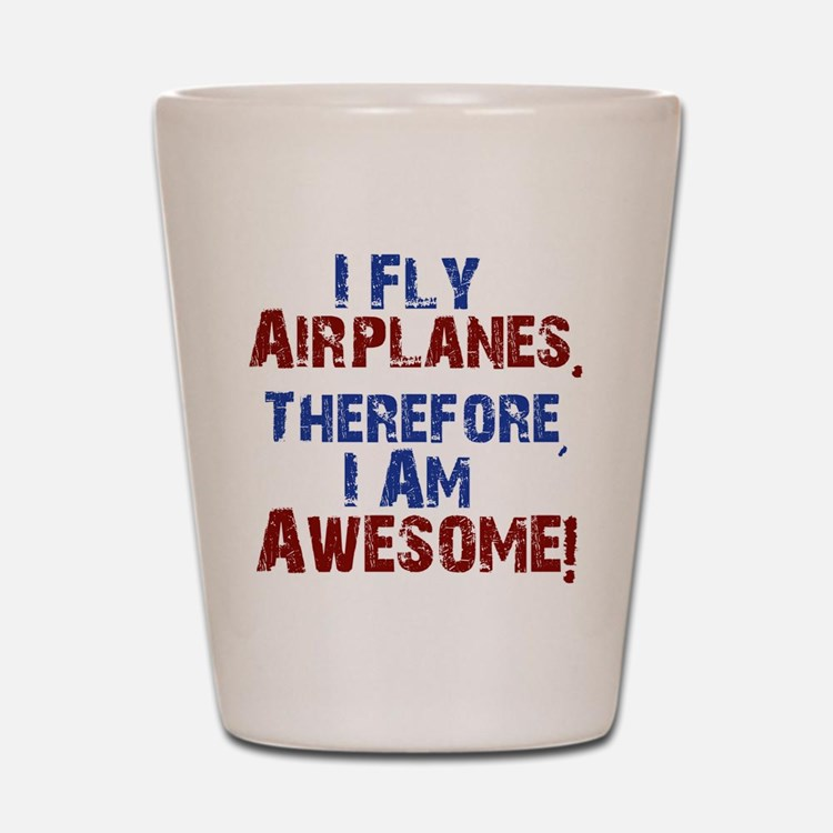 I fly airplanes Shot Glass