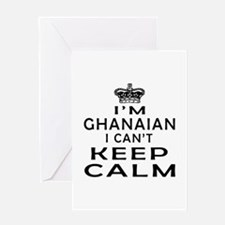 I Am Ghanaian I Can Not Keep Calm Greeting Card