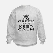 I Am Greek I Can Not Keep Calm Sweatshirt