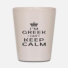 I Am Greek I Can Not Keep Calm Shot Glass