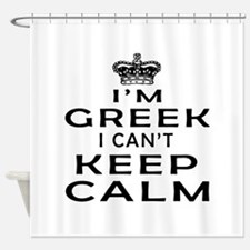 I Am Greek I Can Not Keep Calm Shower Curtain