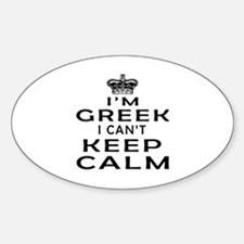 I Am Greek I Can Not Keep Calm Decal