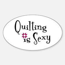 Quilting is Sexy Oval Decal