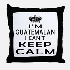 I Am Guatemalan I Can Not Keep Calm Throw Pillow
