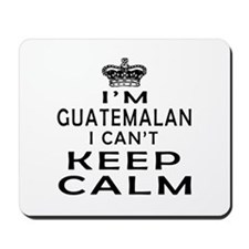I Am Guatemalan I Can Not Keep Calm Mousepad