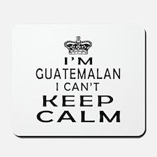 I Am Guatemalan I Can Not Keep Calm Mousepad