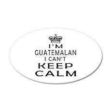 I Am Guatemalan I Can Not Keep Calm 35x21 Oval Wal