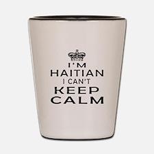 I Am Haitian I Can Not Keep Calm Shot Glass