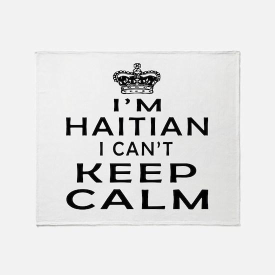 I Am Haitian I Can Not Keep Calm Throw Blanket