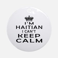 I Am Haitian I Can Not Keep Calm Ornament (Round)
