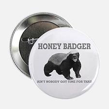 """Honey Badger Ain't Nobody Got Time For That 2.25"""""""