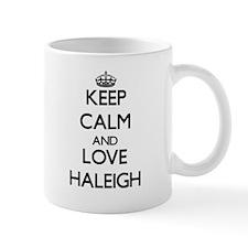 Keep Calm and Love Haleigh Mugs