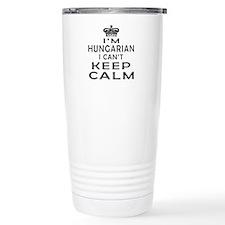 I Am Hungarian I Can Not Keep Calm Travel Mug
