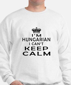I Am Hungarian I Can Not Keep Calm Sweatshirt