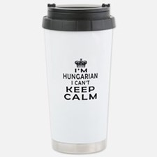 I Am Hungarian I Can Not Keep Calm Stainless Steel