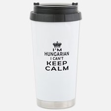 I Am Hungarian I Can Not Keep Calm Travel Mug