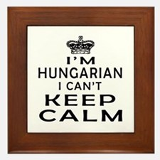 I Am Hungarian I Can Not Keep Calm Framed Tile