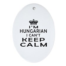 I Am Hungarian I Can Not Keep Calm Ornament (Oval)