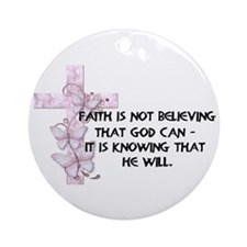 Faith is not believing... Ornament (Round)