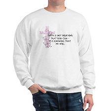 Faith is not believing... Sweatshirt