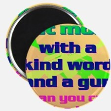 15-You can get more with a kind word and a  Magnet