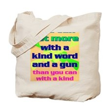 15-You can get more with a kind word and  Tote Bag