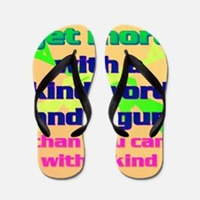 15-You can get more with a kind word an Flip Flops