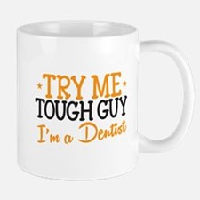 Try me tough guy- Im a DENTIST! Mugs