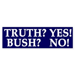 Truth? Yes! Bush? No! (Bumper Sticker)