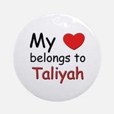 My heart belongs to taliyah Ornament (Round)