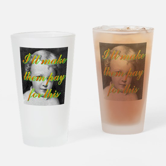 I'll make them pay for this(front). Drinking Glass