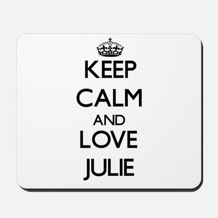Keep Calm and Love Julie Mousepad