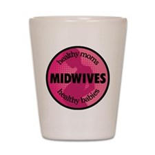 MIDWIVES, healthy moms, healthy babies Shot Glass