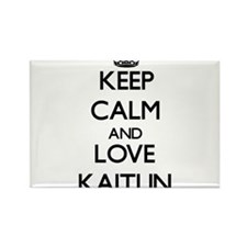 Keep Calm and Love Kaitlin Magnets