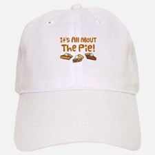 It's All About The Pie Baseball Baseball Cap