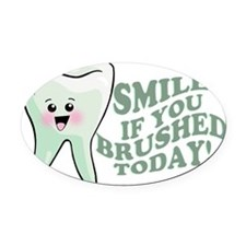 Smile If You Brushed Today2 Oval Car Magnet