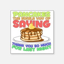 "pancakesforlastnight Square Sticker 3"" x 3"""