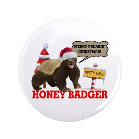 "Honey Badger Merry Freakin' Christmas 3.5"" Button"